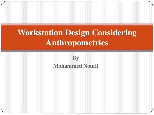 By Mohammed Noufil Workstation Design Considering Anthropometrics