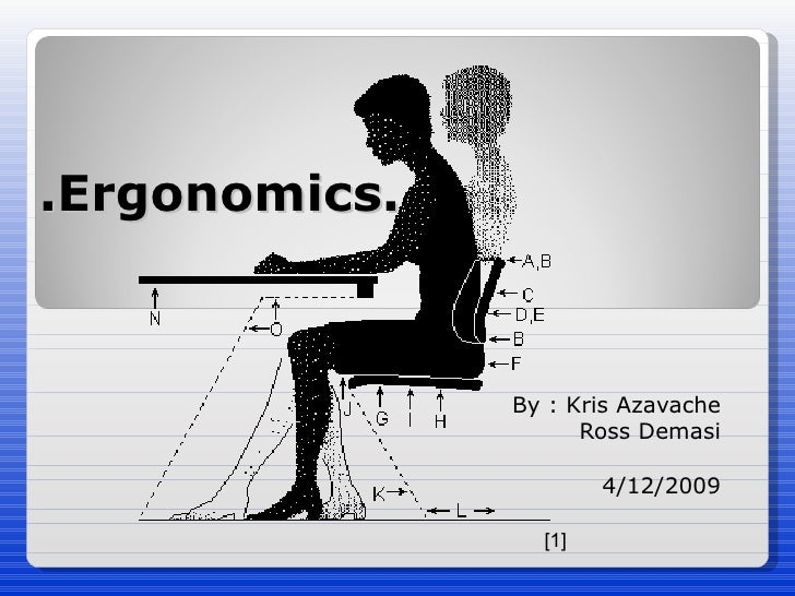 .Ergonomics. By : Kris Azavache Ross Demasi 4/12/2009 [1]