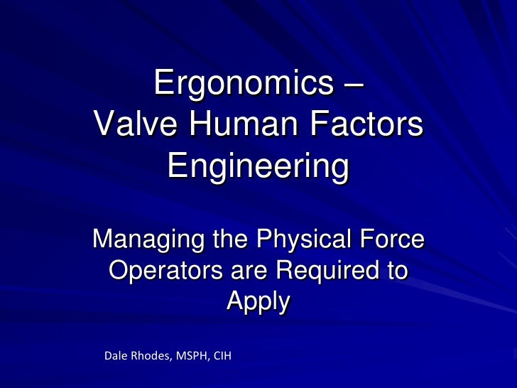 Ergonomics –Valve Human Factors     EngineeringManaging the Physical Force Operators are Required to          ApplyDale Rh...