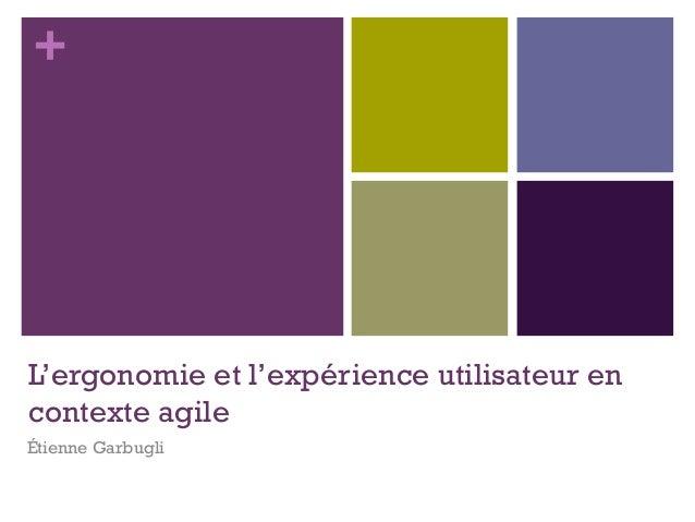 + L'ergonomie et l'expérience utilisateur en contexte agile Étienne Garbugli