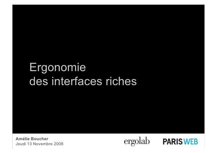 Ergonomie       des interfaces riches    Amélie Boucher Jeudi 13 Novembre Web 2008 Amélie Boucher, Paris 2008   Ergonomie ...