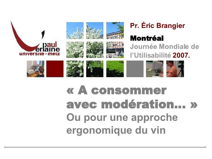 «A consommer avec modération…» Ou pour une approche ergonomique du vin  Pr. Éric Brangier Montréal  Journée Mondiale de ...