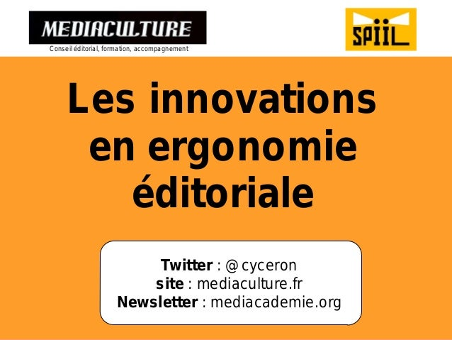 Les innovations  en ergonomie  éditoriale  Twitter : @cyceron site : mediaculture.fr  Newsletter : mediacademie.org  Conse...