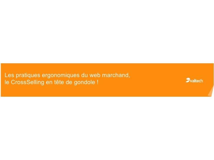 Les pratiques ergonomiques du web marchand,   Valtech Digitalle CrossSelling en tête de gondole !   Aider à la transformat...