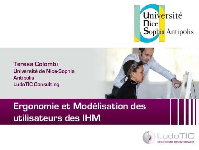 Teresa Colombi  Université de Nice-Sophia  Antipolis  LudoTIC Consulting  Ergonomie et Modélisation des  utilisateurs des ...