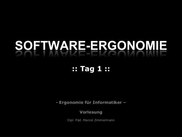 Folie: 1 - Ergonomie für Informatiker – Vorlesung Dipl. Päd. Marcel Zimmermann :: Tag 1 ::