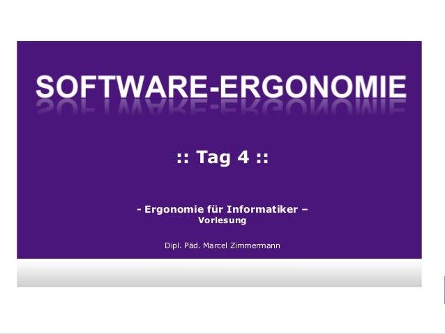 Folie: 1 Dipl. Päd. Marcel Zimmermann - Ergonomie für Informatiker – Vorlesung Dipl. Päd. Marcel Zimmermann :: Tag 4 ::