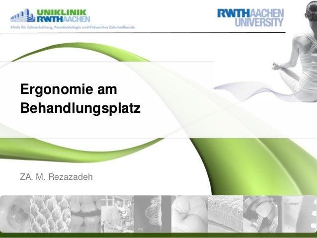 Ergonomie am Behandlungsplatz  ZA. M. Rezazadeh