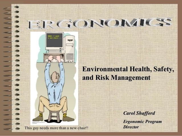 Environmental Health, Safety, and Risk Management  Carol Shafford This guy needs more than a new chair!!  Ergonomic Progra...