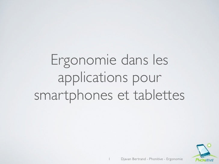 Ergonomie dans les   applications poursmartphones et tablettes           1   Djavan Bertrand - Phonitive - Ergonomie