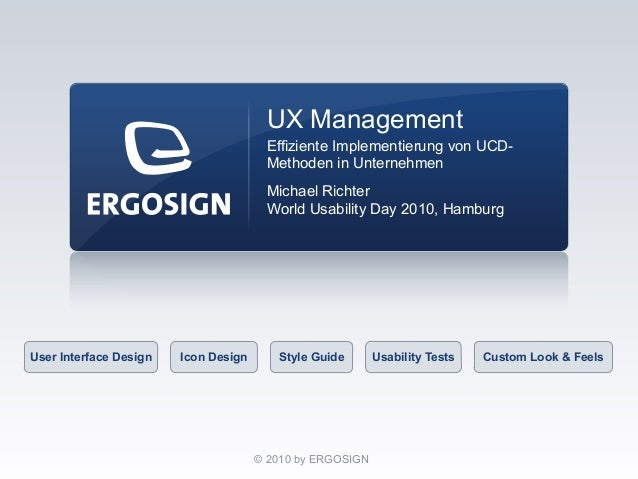 User Interface Design Icon Design Style Guide Usability Tests Custom Look & Feels © 2010 by ERGOSIGN World Usability Day 2...