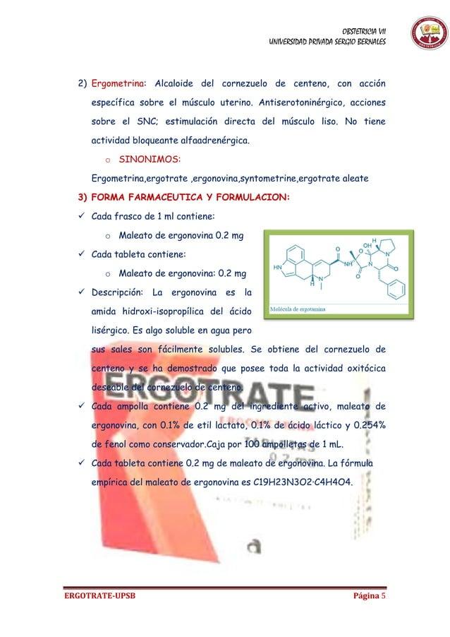 OBSTETRICIA VII UNIVERSIDAD PRIVADA SERGIO BERNALES ERGOTRATE-UPSB Página 5 2) Ergometrina: Alcaloide del cornezuelo de ce...