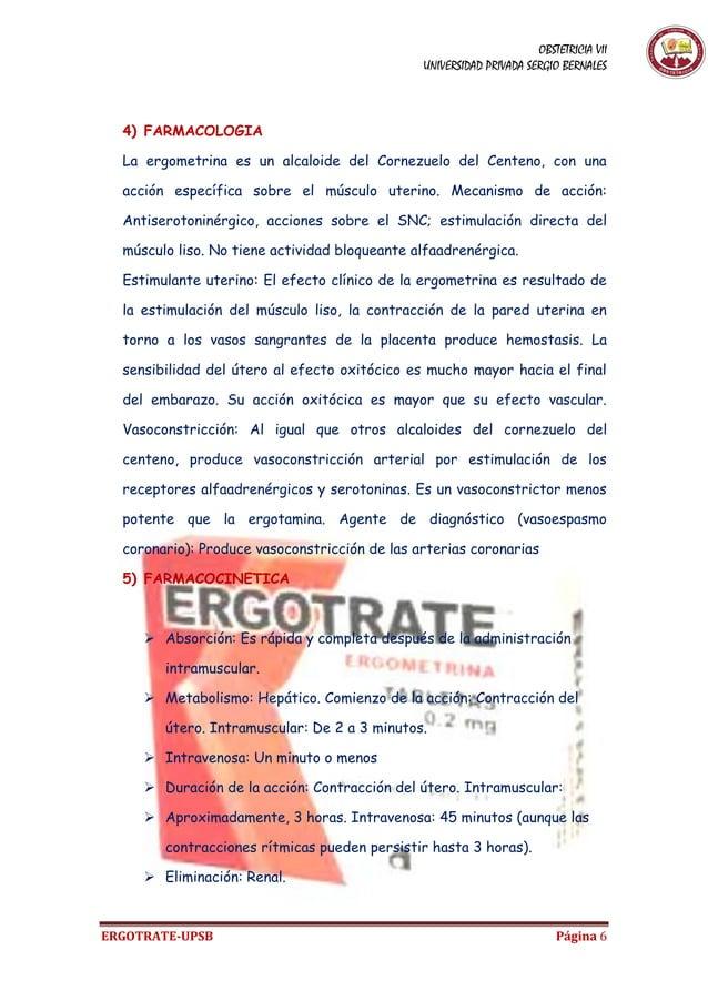 OBSTETRICIA VII UNIVERSIDAD PRIVADA SERGIO BERNALES ERGOTRATE-UPSB Página 6 4) FARMACOLOGIA La ergometrina es un alcaloide...