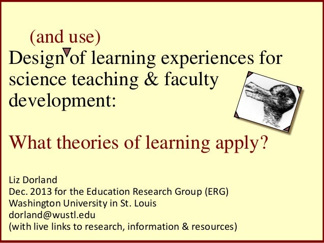 (and use) Design of learning experiences for science teaching & faculty development:  What theories of learning apply? Liz...