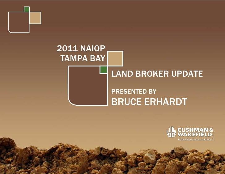 2011 NAIOP<br />TAMPA BAY<br />LAND BROKER UPDATE<br />PRESENTED BY<br />BRUCE ERHARDT<br />