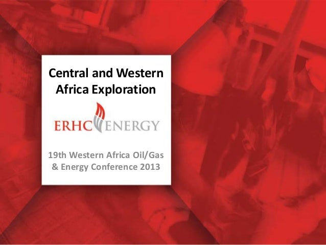 Central and WesternAfrica Exploration19th Western Africa Oil/Gas& Energy Conference 2013