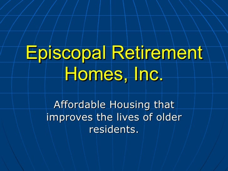 Episcopal Retirement Homes, Inc. Affordable Housing that improves the lives of older residents.