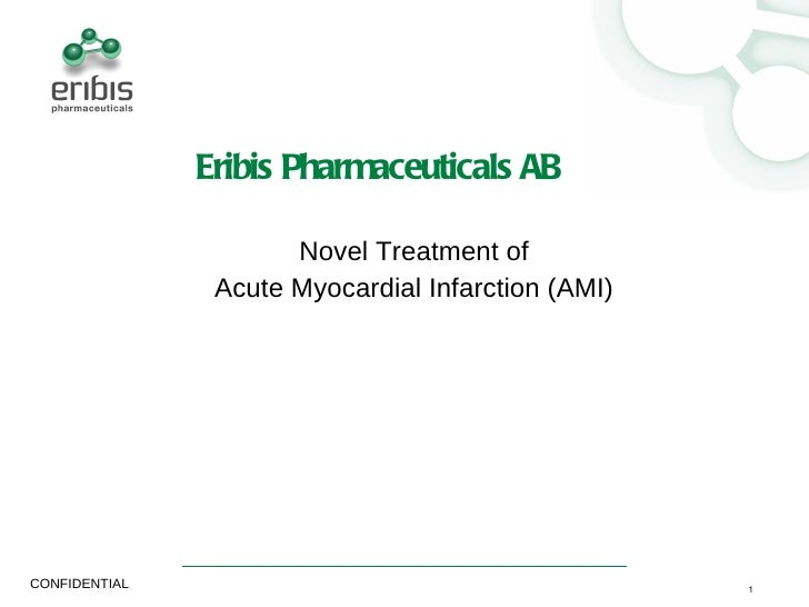 Eribis Pharmaceuticals AB                      Novel Treatment of                Acute Myocardial Infarction (AMI)CONFIDEN...