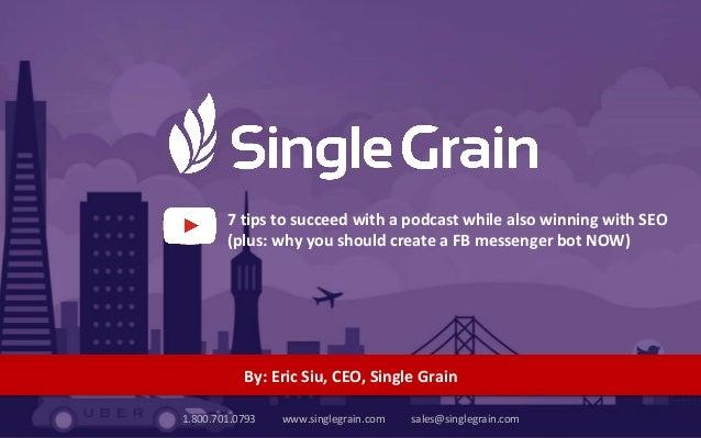 11.800.701.0793 www.singlegrain.com sales@singlegrain.com #growthmarketingconf The Single Grain Process 1.800.701.0793 www...