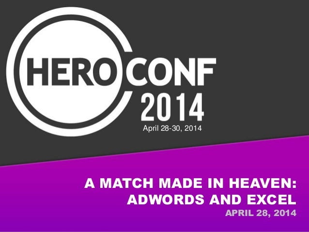 A MATCH MADE IN HEAVEN: ADWORDS AND EXCEL APRIL 28, 2014 April 28-30, 2014