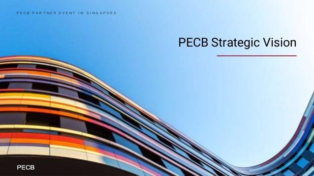 PECB Strategic Vision P E C B P A R T N E R E V E N T I N S I N G A P O R E