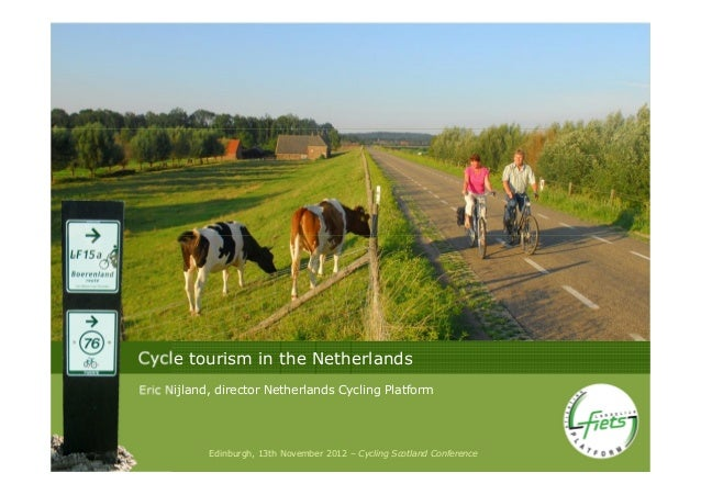 Cycle tourism in the NetherlandsEric Nijland, director Netherlands Cycling Platform            Edinburgh, 13th November 20...