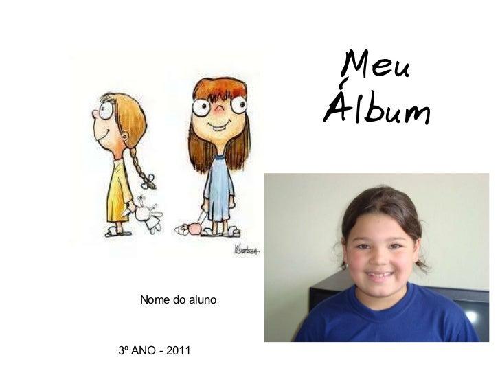 Nome do aluno 3º ANO - 2011 Meu Álbum