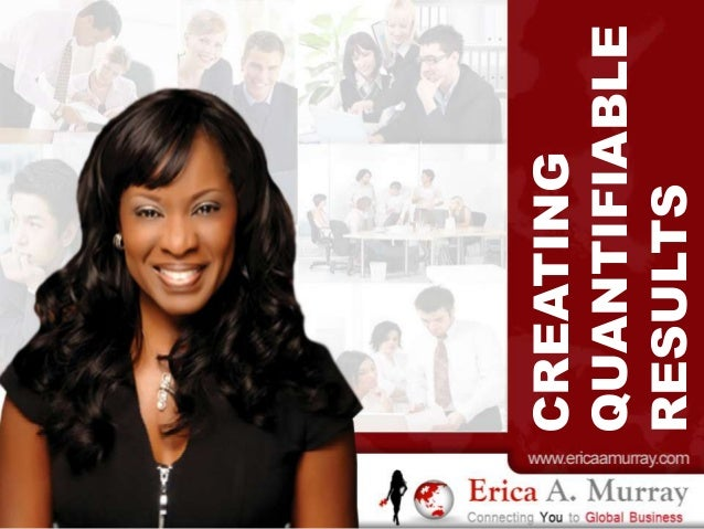 www.ericaamurray.co m CREATING QUANTIFIABLE RESULTS