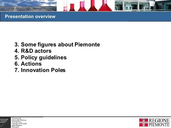 <ul><li>Some figures about Piemonte  </li></ul><ul><li>R&D actors </li></ul><ul><li>Policy guidelines </li></ul><ul><li>Ac...