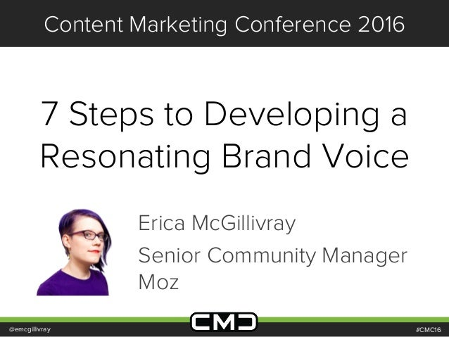 #CMC16 Content Marketing Conference 2016 7 Steps to Developing a Resonating Brand Voice @emcgillivray Erica McGillivray Se...