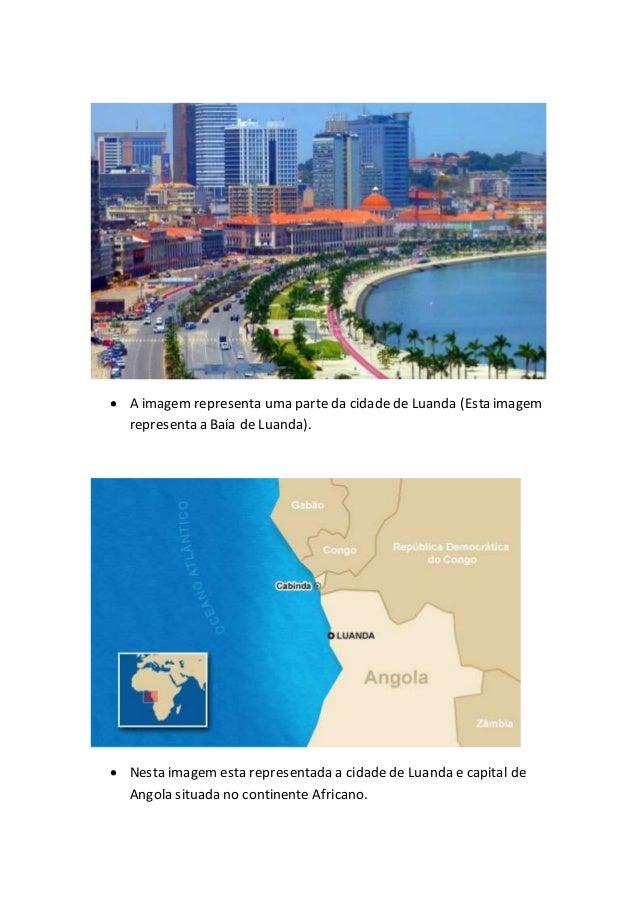  A imagem representa uma parte da cidade de Luanda (Esta imagem representa a Baía de Luanda).  Nesta imagem esta represe...