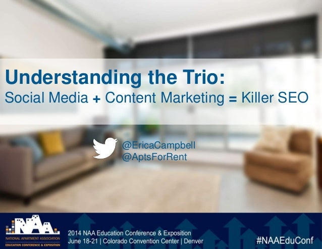 Understanding the Trio: Social Media + Content Marketing = Killer SEO @EricaCampbell @AptsForRent