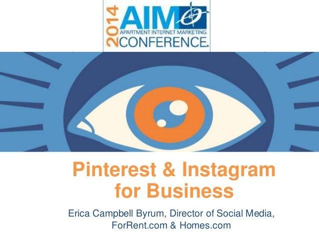 Pinterest & Instagram for Business Erica Campbell Byrum, Director of Social Media, ForRent.com & Homes.com