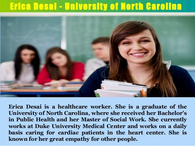 Erica Desai - University of North Carolina Erica Desai is a healthcare worker. She is a graduate of the University of Nort...