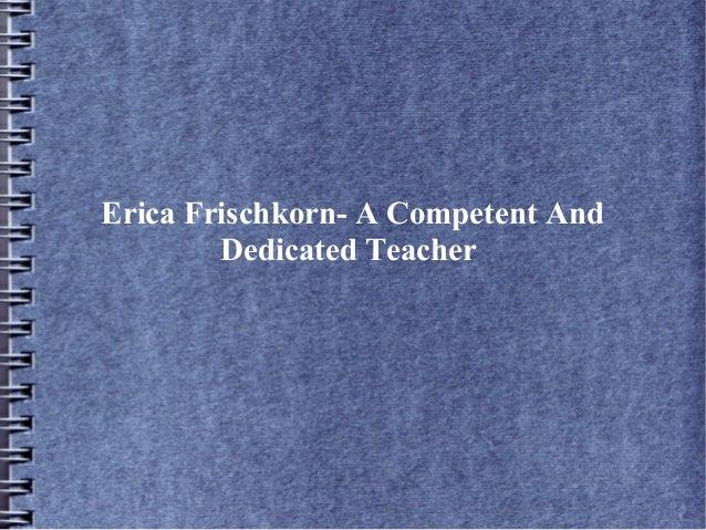 Erica Frischkorn- A Competent And Dedicated Teacher