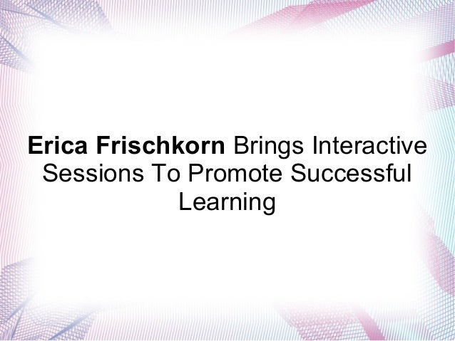 Erica Frischkorn Brings Interactive Sessions To Promote Successful Learning