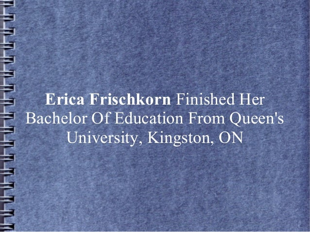 Erica Frischkorn Finished Her Bachelor Of Education From Queen's University, Kingston, ON