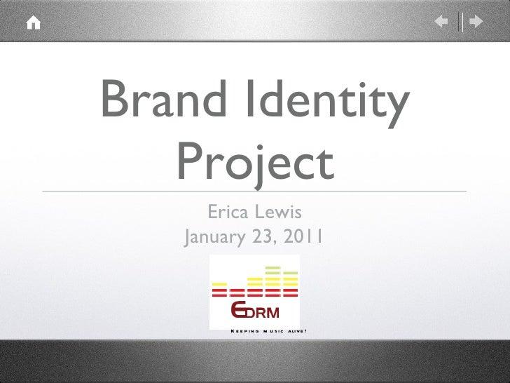 Brand Identity Project <ul><li>Erica Lewis </li></ul><ul><li>January 23, 2011 </li></ul>Keeping music alive!