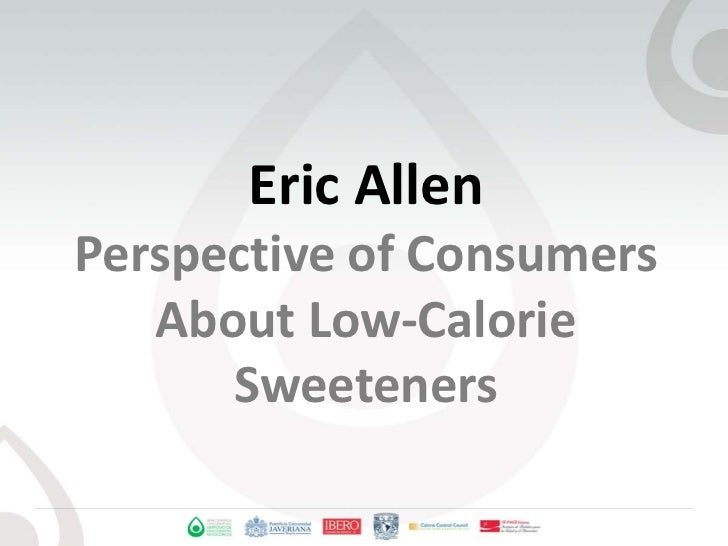 Eric AllenPerspective of Consumers About Low-Calorie Sweeteners<br />