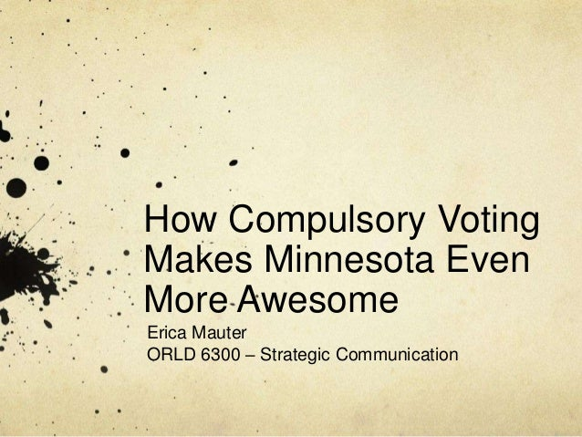 How Compulsory VotingMakes Minnesota EvenMore AwesomeErica MauterORLD 6300 – Strategic Communication