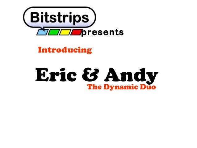 presents Introducing  Eric & Andy The Dynamic Duo