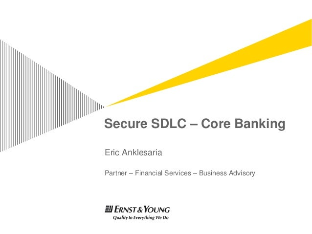 Secure SDLC – Core BankingEric AnklesariaPartner – Financial Services – Business Advisory