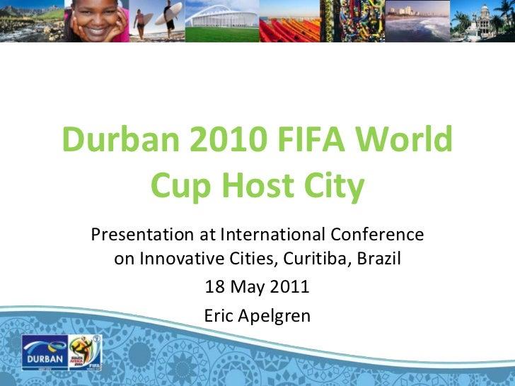 Durban 2010 FIFA World    Cup Host City Presentation at International Conference    on Innovative Cities, Curitiba, Brazil...