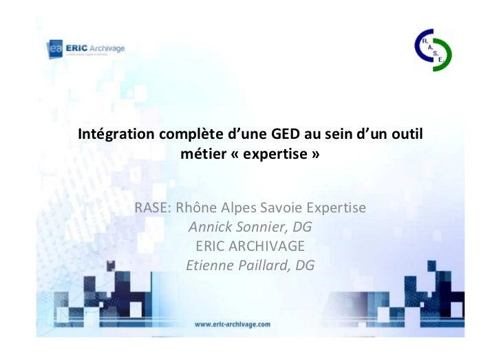 Intégration complète d'une GED au sein d'un outil              métier « expertise »        RASE: Rhône Alpes Savoie Expert...