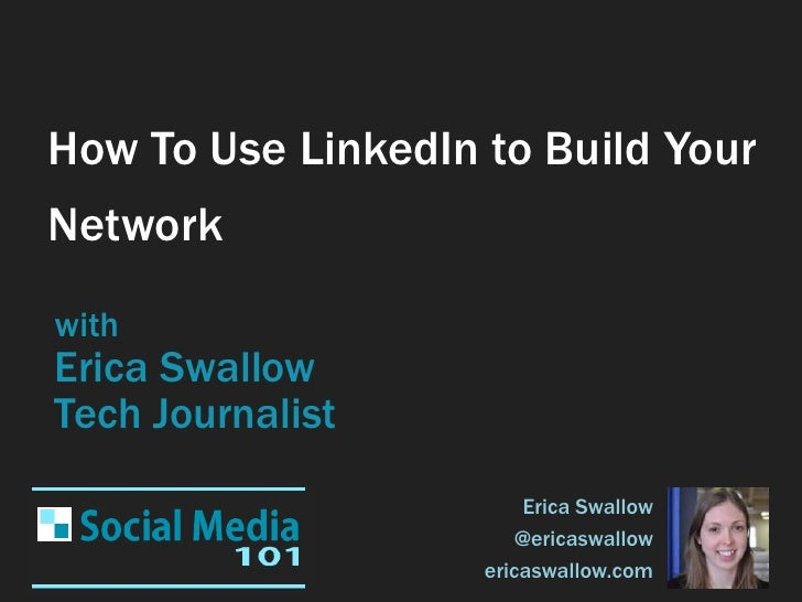 How To Use LinkedIn to Build YourNetworkwithErica SwallowTech Journalist                        Erica Swallow             ...