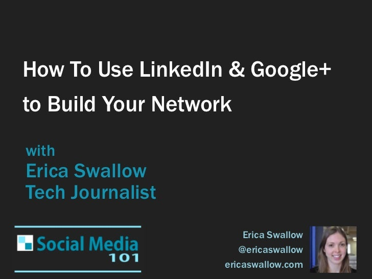 How To Use LinkedIn & Google+to Build Your NetworkwithErica SwallowTech Journalist                        Erica Swallow   ...