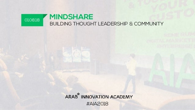 MINDSHARE BUILDING THOUGHT LEADERSHIP & COMMUNITY 01.08.18 #AIA2018