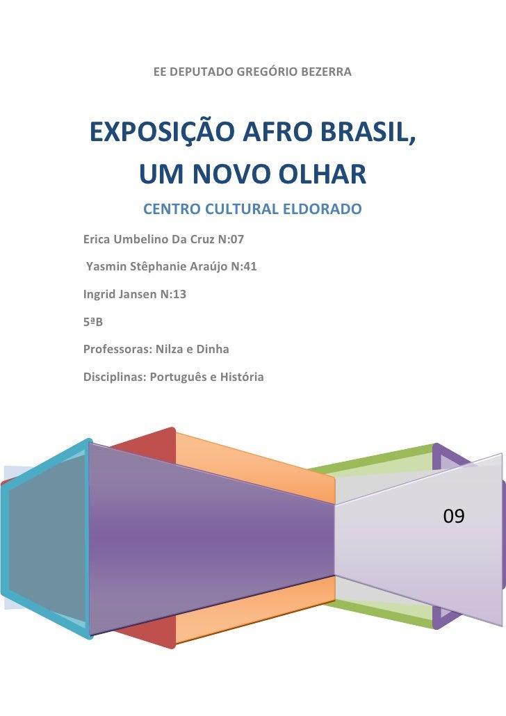 EE DEPUTADO GREGÓRIO BEZERRANOVEMBRO, 2009EXPOSIÇÃO AFRO BRASIL, UM NOVO OLHARCENTRO CULTURAL ELDORADOErica Umbelino Da Cr...