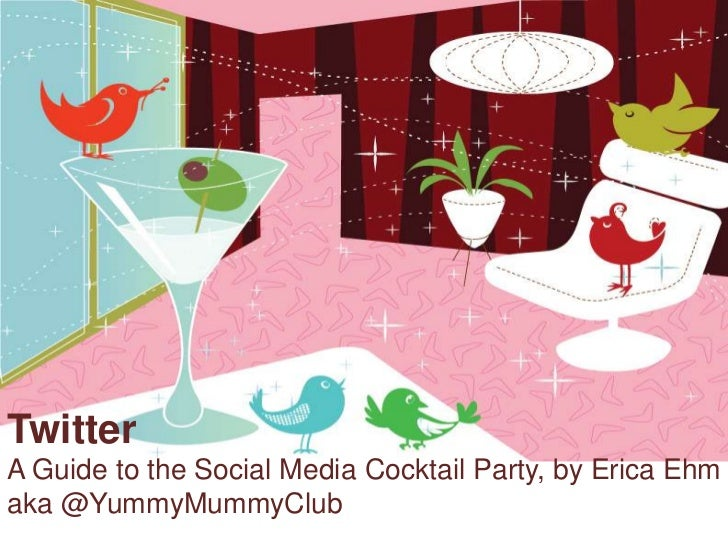 TwitterA Guide to the Social Media Cocktail Party, by Erica Ehmaka @YummyMummyClub