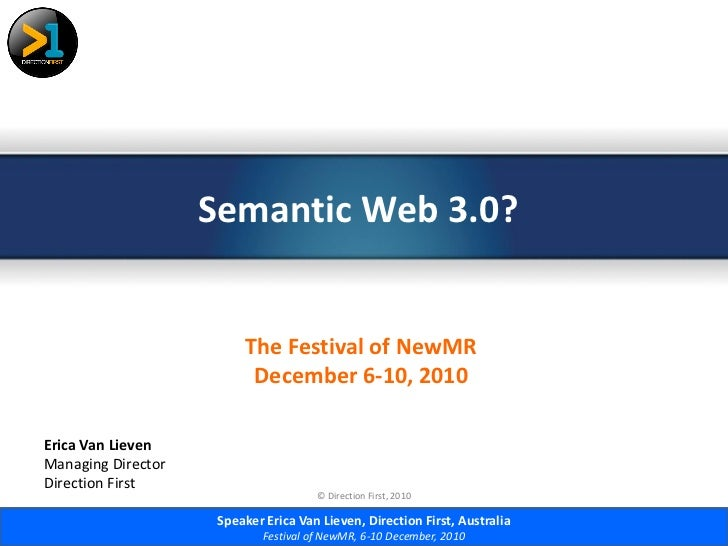 Semantic Web 3.0?                         The Festival of NewMR                          December 6-10, 2010Erica Van Liev...